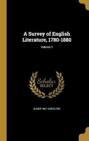 A Survey of English Literature, 1780-1880; Volume 1 af Oliver 1861-1945 Elton