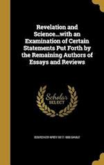 Revelation and Science...with an Examination of Certain Statements Put Forth by the Remaining Authors of Essays and Reviews af Bourchier Wrey 1817-1888 Savile