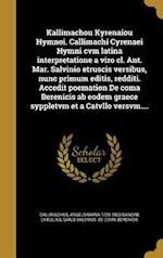 Kallimachou Kyrenaiou Hymnoi. Callimachi Cyrenaei Hymni Cvm Latina Interpretatione a Viro CL. Ant. Mar. Salvinio Etruscis Versibus, Nunc Primum Editis af Angelo Maria 1726-1803 Bandini