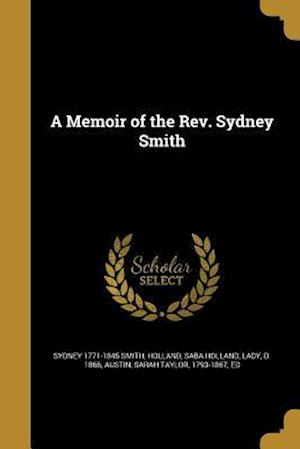 A Memoir of the REV. Sydney Smith af Sydney 1771-1845 Smith