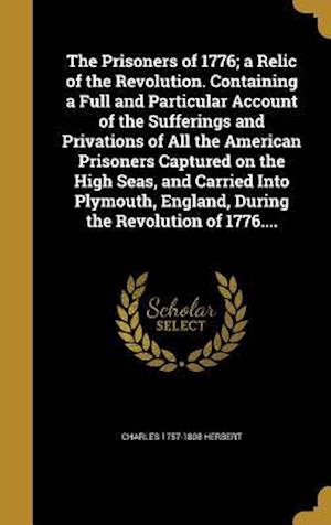 The Prisoners of 1776; A Relic of the Revolution. Containing a Full and Particular Account of the Sufferings and Privations of All the American Prison af Charles 1757-1808 Herbert