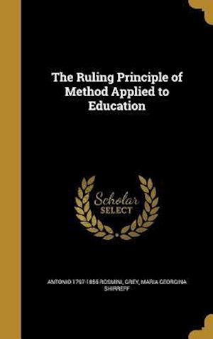 The Ruling Principle of Method Applied to Education af Antonio 1797-1855 Rosmini