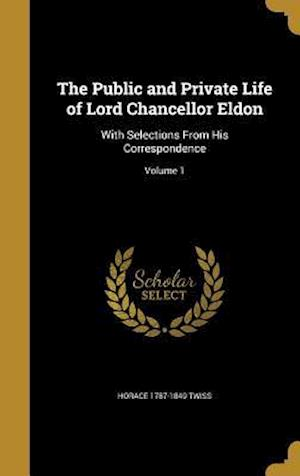 The Public and Private Life of Lord Chancellor Eldon af Horace 1787-1849 Twiss
