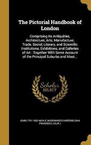 The Pictorial Handbook of London af John 1791-1862 Weale
