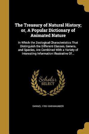 The Treasury of Natural History; Or, a Popular Dictionary of Animated Nature af Samuel 1785-1849 Maunder