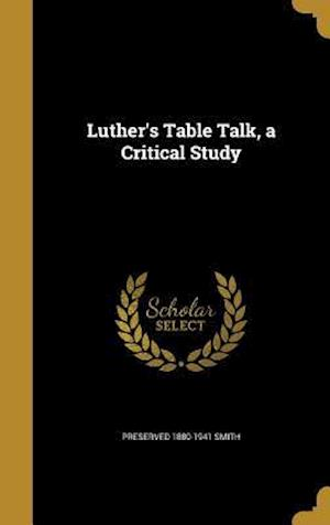 Luther's Table Talk, a Critical Study af Preserved 1880-1941 Smith