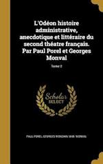 L'Odeon Histoire Administrative, Anecdotique Et Litteraire Du Second Theatre Francais. Par Paul Porel Et Georges Monval; Tome 2 af Georges Mondain 1845- Monval, Paul Porel