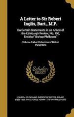 A   Letter to Sir Robert Inglis, Bart., M.P. af Henry 1778-1869 Phillpotts