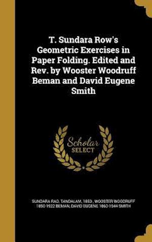 T. Sundara Row's Geometric Exercises in Paper Folding. Edited and REV. by Wooster Woodruff Beman and David Eugene Smith af David Eugene 1860-1944 Smith, Wooster Woodruff 1850-1922 Beman