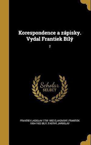 Korespondence a Zapisky. Vydal Frantiek Bily; 2 af Frantiek 1854-1920 Bily, Frantiek Ladislav 1799-1852 Elakovsky