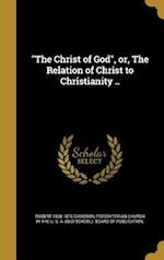 The Christ of God, Or, the Relation of Christ to Christianity .. af Robert 1808-1876 Davidson