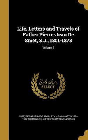 Life, Letters and Travels of Father Pierre-Jean de Smet, S.J., 1801-1873; Volume 4 af Alfred Talbot Richardson, Hiram Martin 1858-1917 Chittenden