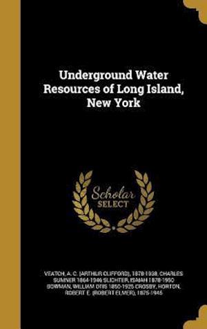 Underground Water Resources of Long Island, New York af Charles Sumner 1864-1946 Slichter, Isaiah 1878-1950 Bowman
