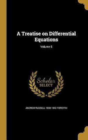 A Treatise on Differential Equations; Volume 5 af Andrew Russell 1858-1942 Forsyth