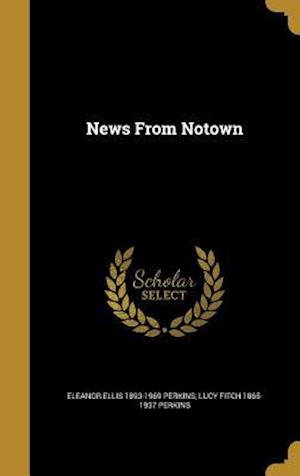 News from Notown af Lucy Fitch 1865-1937 Perkins, Eleanor Ellis 1893-1969 Perkins
