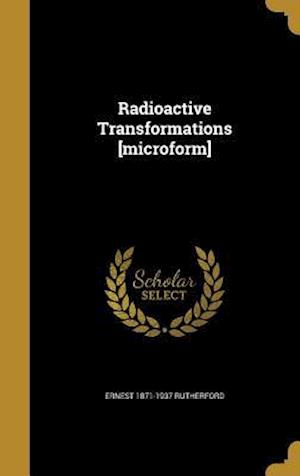Radioactive Transformations [Microform] af Ernest 1871-1937 Rutherford
