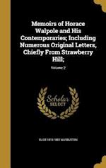 Memoirs of Horace Walpole and His Contemporaries; Including Numerous Original Letters, Chiefly from Strawberry Hill;; Volume 2 af Eliot 1810-1852 Warburton