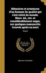 Memoires Et Avantures D'Un Homme de Qualite Qui S'Est Retire Du Monde. Nouv. Ed., REV. Et Considerablement Augm. Sur Quelques Manuscrits Trouves Apres af Abbe 1697-1763 Prevost
