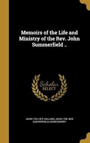Memoirs of the Life and Ministry of the REV. John Summerfield .. af John 1794-1872 Holland, John 1798-1825 Summerfield