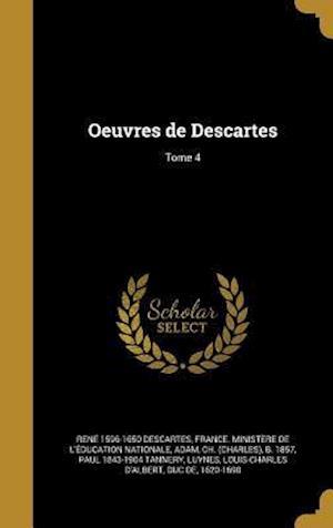 Oeuvres de Descartes; Tome 4 af Rene 1596-1650 Descartes
