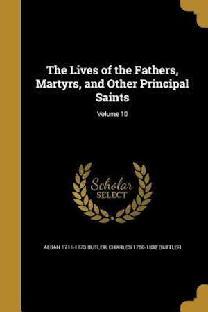 The Lives of the Fathers, Martyrs, and Other Principal Saints; Volume 10 af Charles 1750-1832 Buttler, Alban 1711-1773 Butler