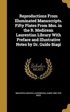Reproductions from Illuminated Manuscripts. Fifty Plates from Mss. in the R. Medicean Laurentian Library with Preface and Illustrative Notes by Dr. Gu af Guido 1855-1925 Biagi