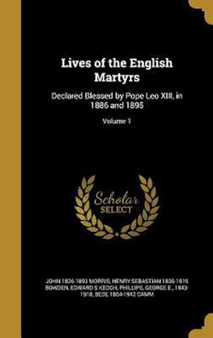Lives of the English Martyrs af Henry Sebastian 1836-1919 Bowden, Edward S. Keogh, John 1826-1893 Morris