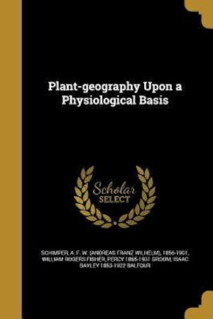 Plant-Geography Upon a Physiological Basis af William Rogers Fisher, Percy 1865-1931 Groom