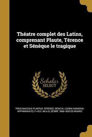 Bog, paperback Theatre Complet Des Latins, Comprenant Plaute, Terence Et Seneque Le Tragique af Titus Maccius Plautus