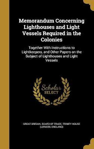 Bog, hardback Memorandum Concerning Lighthouses and Light Vessels Required in the Colonies