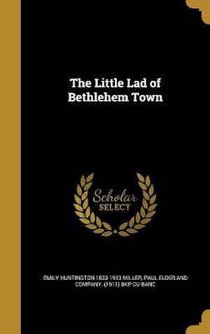 Bog, hardback The Little Lad of Bethlehem Town af Emily Huntington 1833-1913 Miller