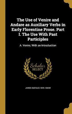 Bog, hardback The Use of Venire and Andare as Auxiliary Verbs in Early Florentine Prose. Part I. the Use with Past Participles af James Eustace 1876- Shaw