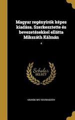 Magyar Regenyirok Kepes Kiadasa. Szerkesztette Es Bevezetesekkel Ellatta Mikszath Kalman; 4 af Kalman 1847-1910 Mikszath