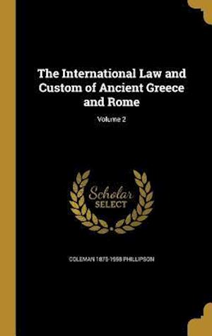 The International Law and Custom of Ancient Greece and Rome; Volume 2 af Coleman 1875-1958 Phillipson