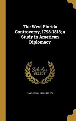 The West Florida Controversy, 1798-1813; A Study in American Diplomacy af Isaac Joslin 1873-1956 Cox