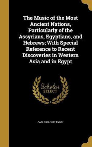 The Music of the Most Ancient Nations, Particularly of the Assyrians, Egyptians, and Hebrews; With Special Reference to Recent Discoveries in Western af Carl 1818-1882 Engel
