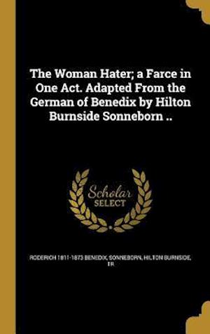 The Woman Hater; A Farce in One Act. Adapted from the German of Benedix by Hilton Burnside Sonneborn .. af Roderich 1811-1873 Benedix
