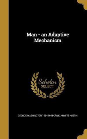 Man - An Adaptive Mechanism af Annete Austin, George Washington 1864-1943 Crile