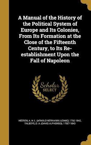 Bog, hardback A   Manual of the History of the Political System of Europe and Its Colonies, from Its Formation at the Close of the Fifteenth Century, to Its Re-Esta