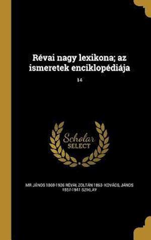 Revai Nagy Lexikona; AZ Ismeretek Enciklopediaja; 14 af Janos 1857-1941 Sziklay, MR Janos 1860-1926 Revai, Zoltan 1863- Kovacs