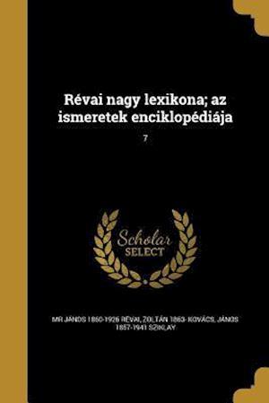 Revai Nagy Lexikona; AZ Ismeretek Enciklopediaja; 7 af Zoltan 1863- Kovacs, MR Janos 1860-1926 Revai, Janos 1857-1941 Sziklay