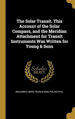Bog, hardback The Solar Transit. This Account of the Solar Compass, and the Meridian Attachment for Transit Instruments Was Written for Young & Sons af Benjamin H. Smith