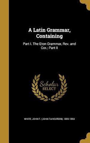 Bog, hardback A Latin Grammar, Containing