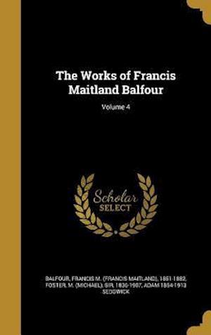 The Works of Francis Maitland Balfour; Volume 4 af Adam 1854-1913 Sedgwick