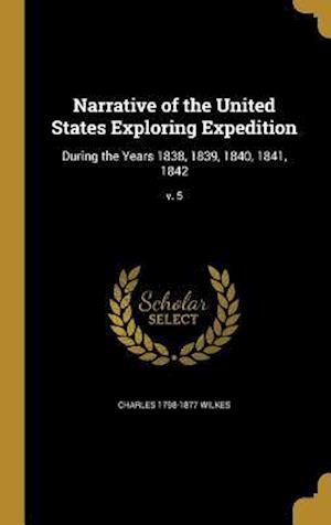 Narrative of the United States Exploring Expedition af Charles 1798-1877 Wilkes