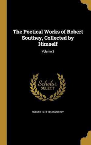 Bog, hardback The Poetical Works of Robert Southey, Collected by Himself; Volume 3 af Robert 1774-1843 Southey