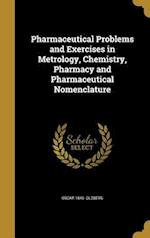 Pharmaceutical Problems and Exercises in Metrology, Chemistry, Pharmacy and Pharmaceutical Nomenclature af Oscar 1846- Oldberg