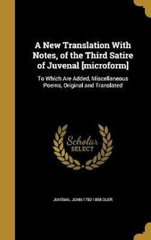 A New Translation with Notes, of the Third Satire of Juvenal [Microform] af John 1782-1858 Duer