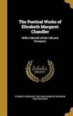 The Poetical Works of Elizabeth Margaret Chandler af Benjamin 1789-1839 Lundy, Elizabeth Margaret 1807-1834 Chandler