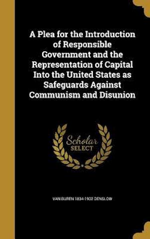 Bog, hardback A   Plea for the Introduction of Responsible Government and the Representation of Capital Into the United States as Safeguards Against Communism and D af Van Buren 1834-1902 Denslow